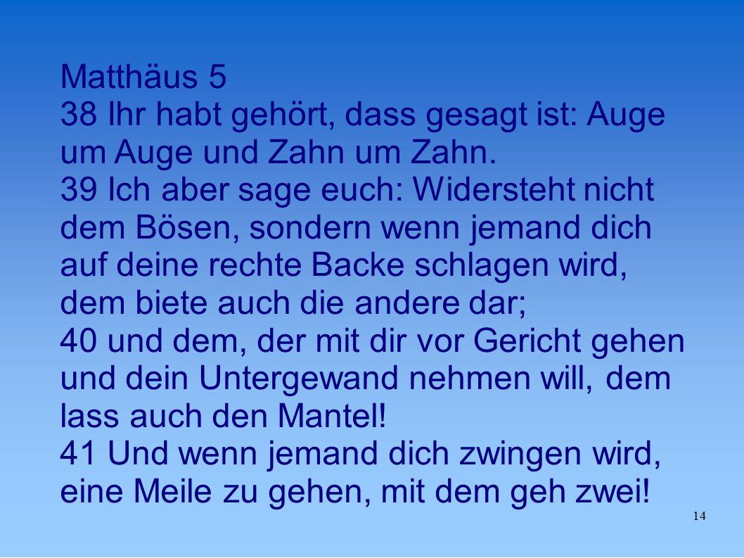 Matthäus 5 38 Ihr habt gehört, dass gesagt ist: Auge um Auge und Zahn um Zahn.