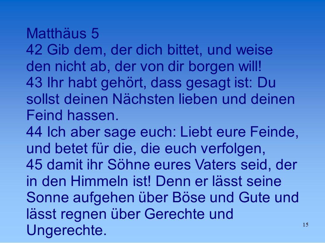 Matthäus 5 42 Gib dem, der dich bittet, und weise den nicht ab, der von dir borgen will!