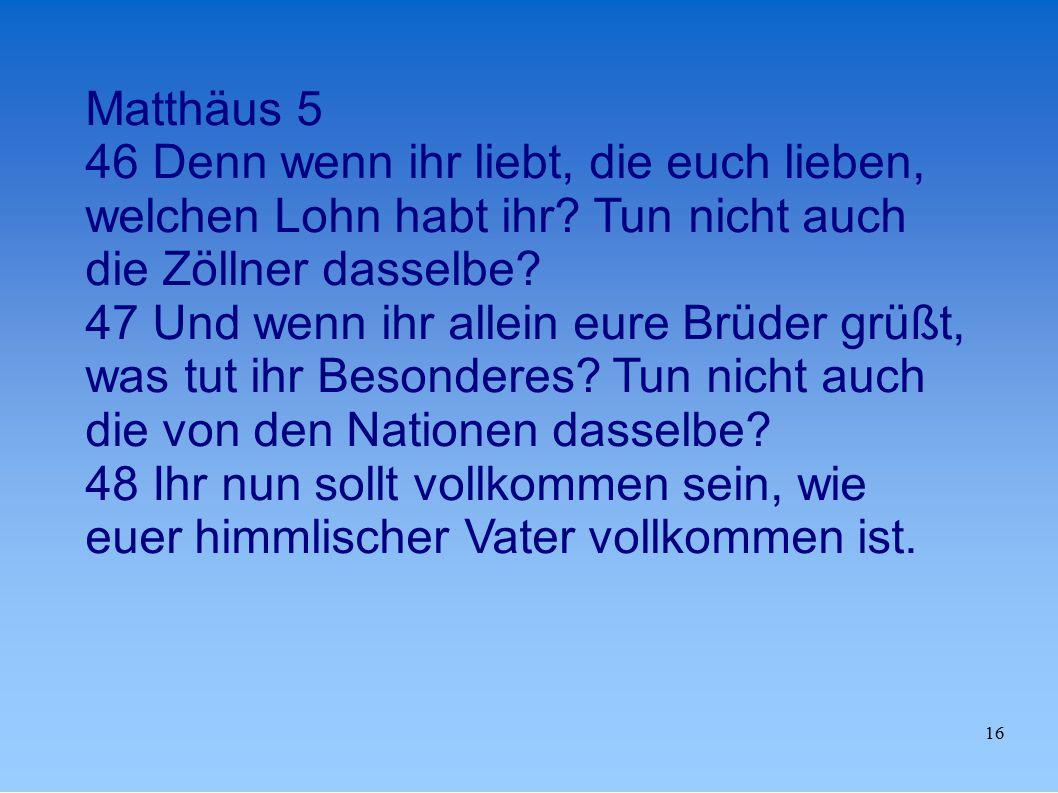 Matthäus 5 46 Denn wenn ihr liebt, die euch lieben, welchen Lohn habt ihr Tun nicht auch die Zöllner dasselbe