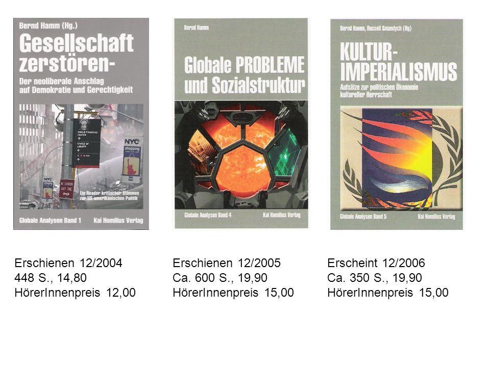 Erschienen 12/2004 448 S., 14,80. HörerInnenpreis 12,00. Erschienen 12/2005. Ca. 600 S., 19,90. HörerInnenpreis 15,00.