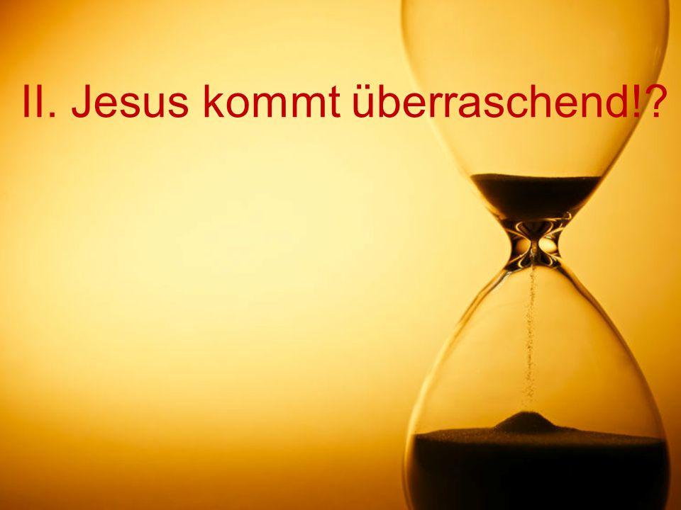 II. Jesus kommt überraschend!