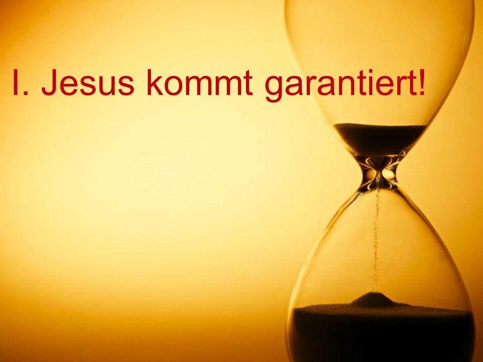 I. Jesus kommt garantiert!