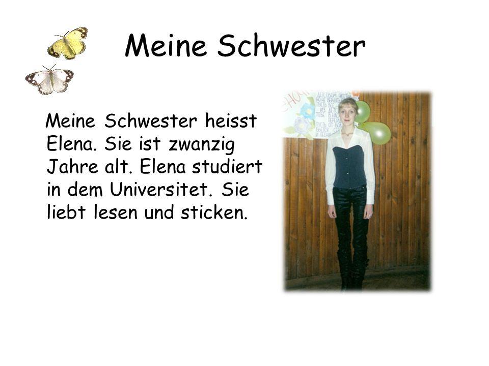 Meine Schwester Meine Schwester heisst Elena. Sie ist zwanzig Jahre alt.