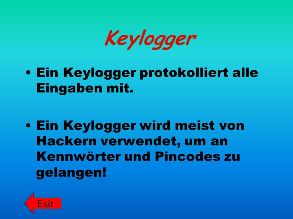 Keylogger Ein Keylogger protokolliert alle Eingaben mit.