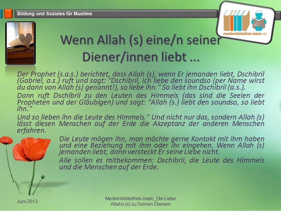 Wenn Allah (s) eine/n seiner Diener/innen liebt ...