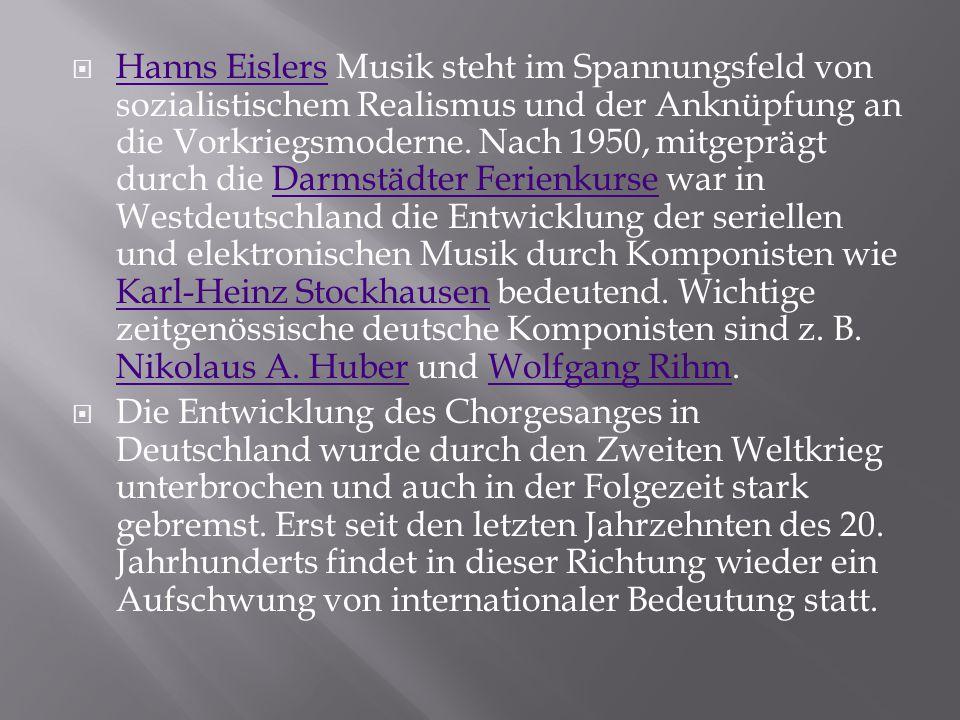 Hanns Eislers Musik steht im Spannungsfeld von sozialistischem Realismus und der Anknüpfung an die Vorkriegsmoderne. Nach 1950, mitgeprägt durch die Darmstädter Ferienkurse war in Westdeutschland die Entwicklung der seriellen und elektronischen Musik durch Komponisten wie Karl-Heinz Stockhausen bedeutend. Wichtige zeitgenössische deutsche Komponisten sind z. B. Nikolaus A. Huber und Wolfgang Rihm.