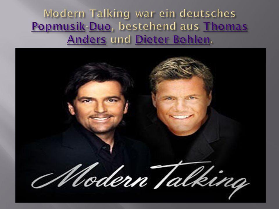 Modern Talking war ein deutsches Popmusik-Duo, bestehend aus Thomas Anders und Dieter Bohlen.