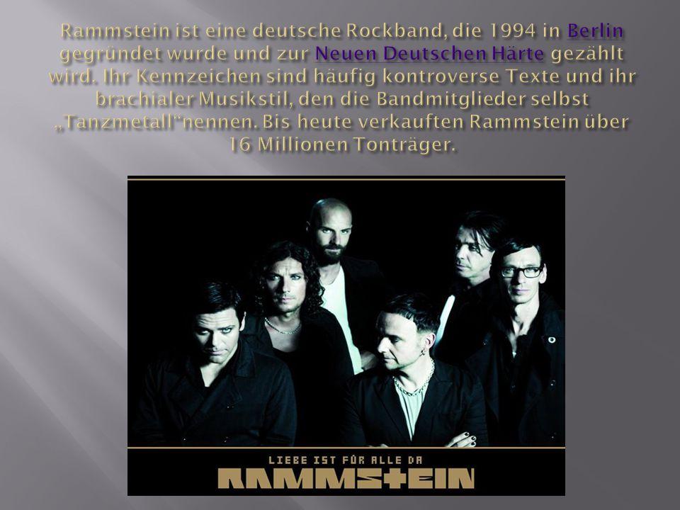 Rammstein ist eine deutsche Rockband, die 1994 in Berlin gegründet wurde und zur Neuen Deutschen Härte gezählt wird.