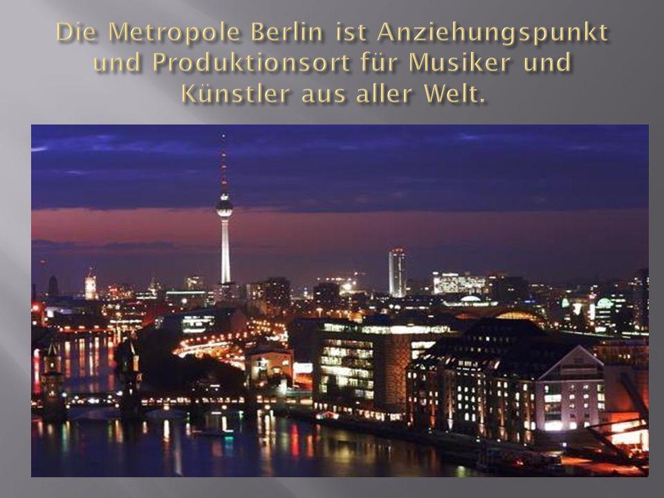 Die Metropole Berlin ist Anziehungspunkt und Produktionsort für Musiker und Künstler aus aller Welt.