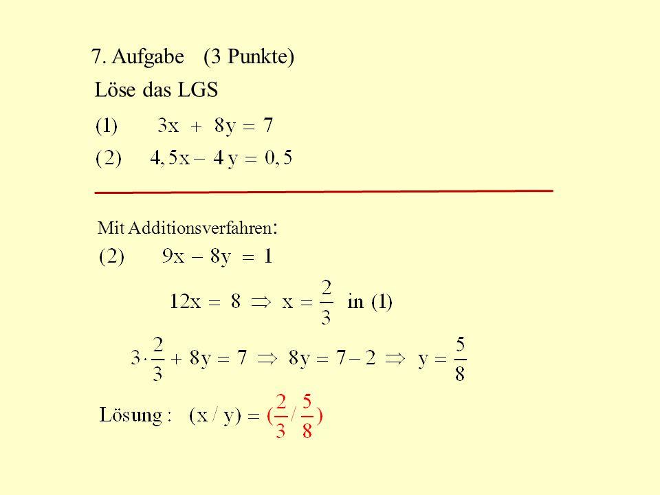 7. Aufgabe (3 Punkte) Löse das LGS Mit Additionsverfahren: