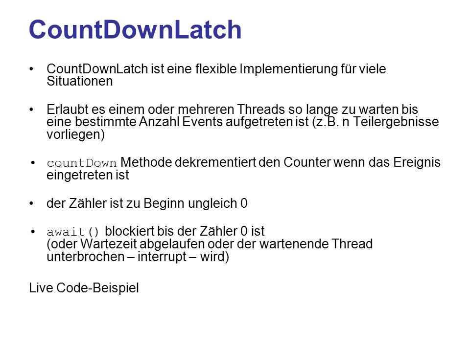 CountDownLatch CountDownLatch ist eine flexible Implementierung für viele Situationen.