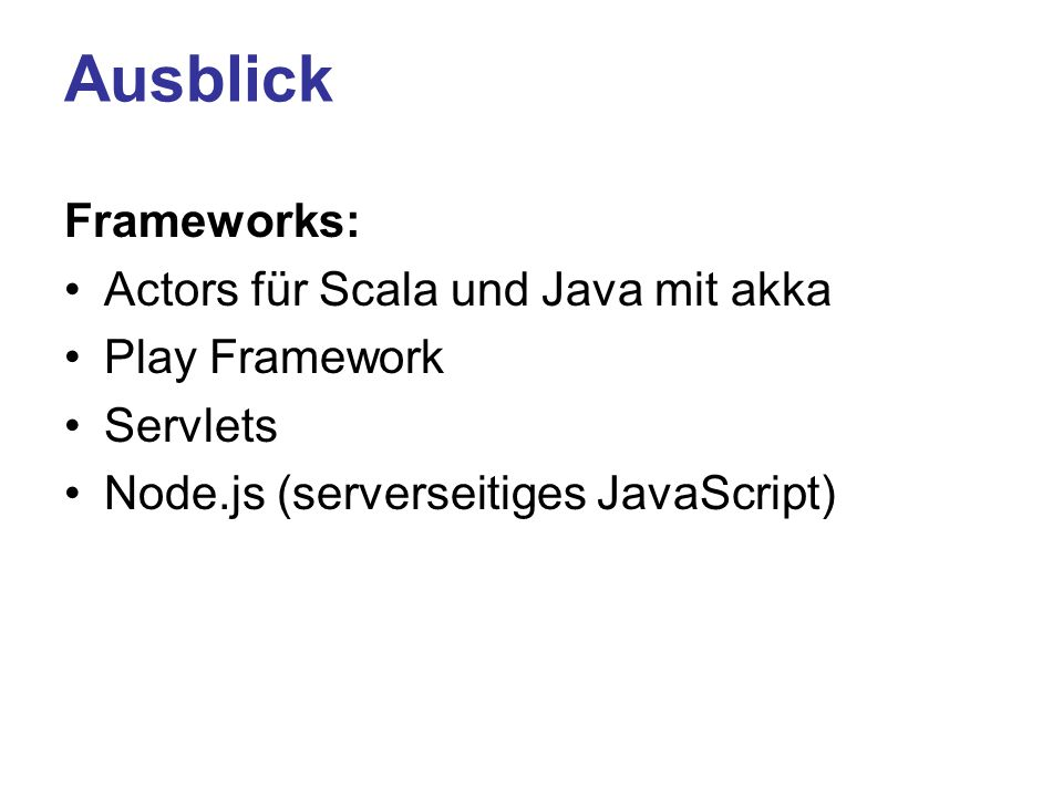 Ausblick Frameworks: Actors für Scala und Java mit akka Play Framework