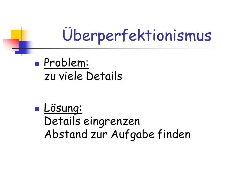 Überperfektionismus Problem: zu viele Details