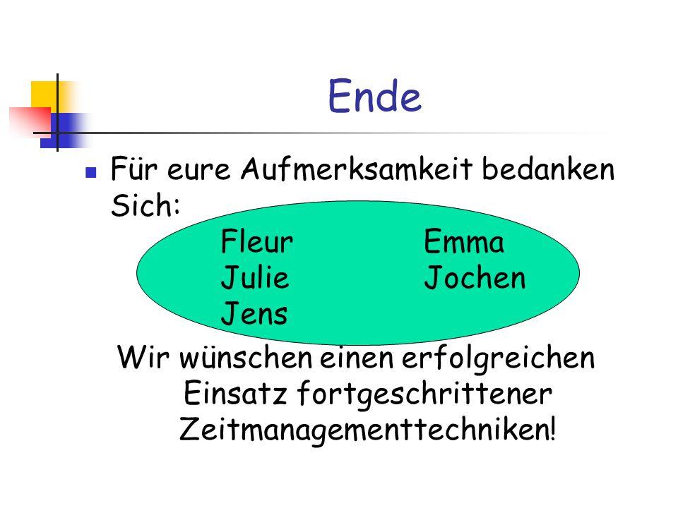 Ende Für eure Aufmerksamkeit bedanken Sich: Fleur Emma Julie Jochen Jens.