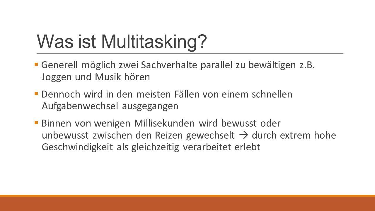 Was ist Multitasking Generell möglich zwei Sachverhalte parallel zu bewältigen z.B. Joggen und Musik hören.