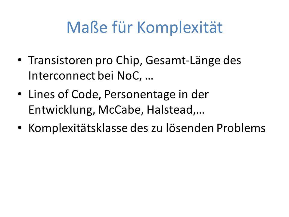 Maße für Komplexität Transistoren pro Chip, Gesamt-Länge des Interconnect bei NoC, …