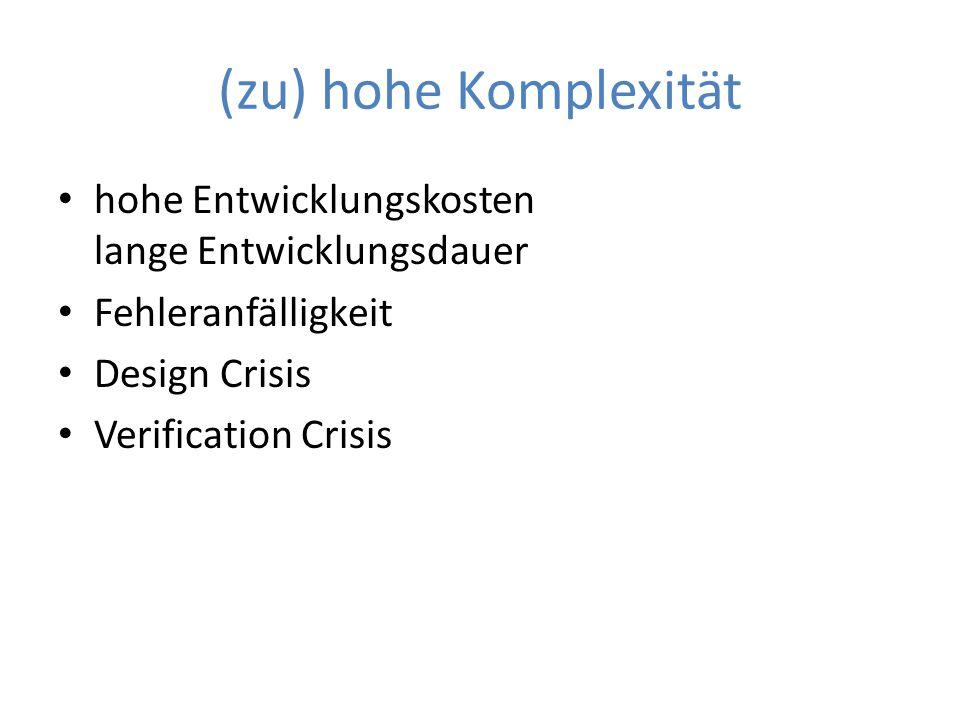 (zu) hohe Komplexität hohe Entwicklungskosten lange Entwicklungsdauer