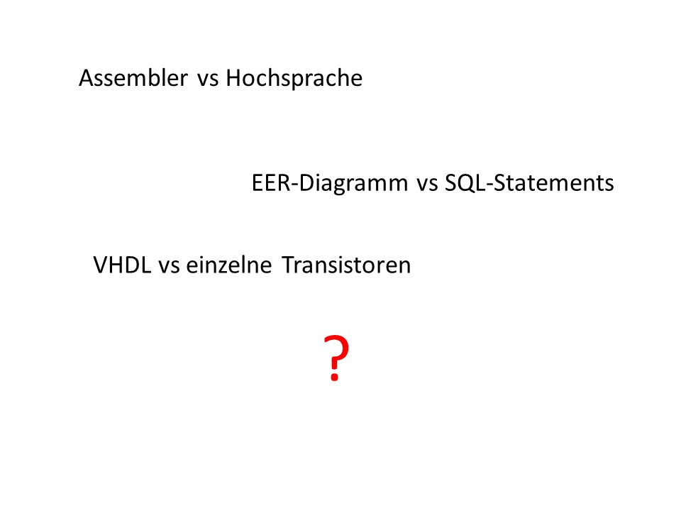 Assembler vs Hochsprache EER-Diagramm vs SQL-Statements