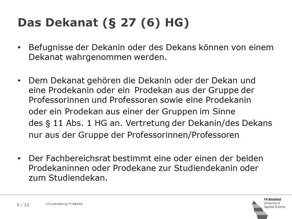Das Dekanat (§ 27 (6) HG) Befugnisse der Dekanin oder des Dekans können von einem Dekanat wahrgenommen werden.