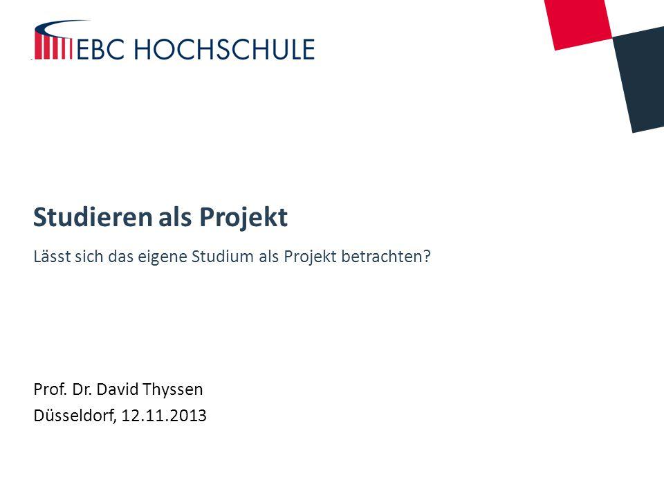 Studieren als Projekt Lässt sich das eigene Studium als Projekt betrachten Prof. Dr. David Thyssen.