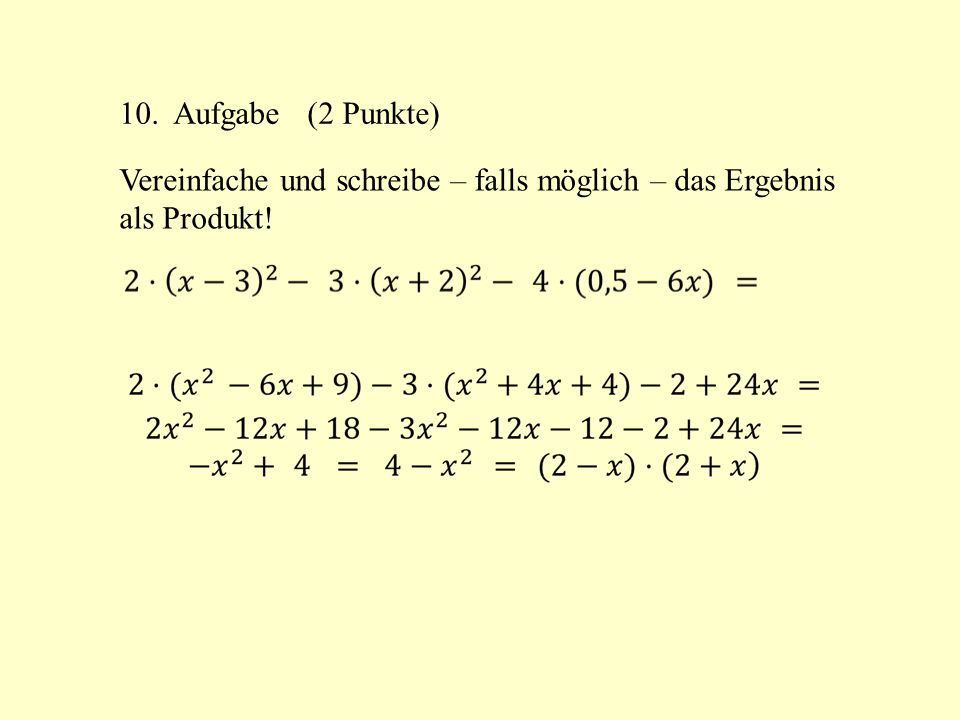 10. Aufgabe (2 Punkte) Vereinfache und schreibe – falls möglich – das Ergebnis als Produkt!