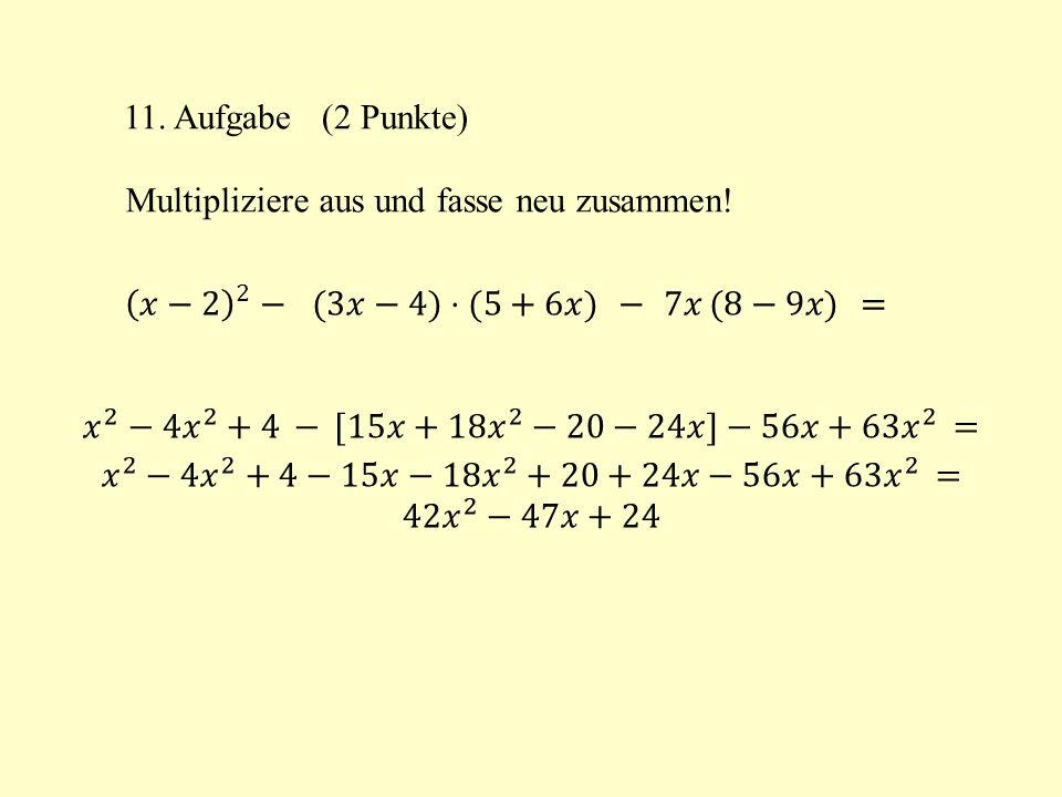 11. Aufgabe (2 Punkte) Multipliziere aus und fasse neu zusammen! 𝑥−2 2 − (3𝑥−4)⋅(5+6𝑥) − 7𝑥 (8−9𝑥) =
