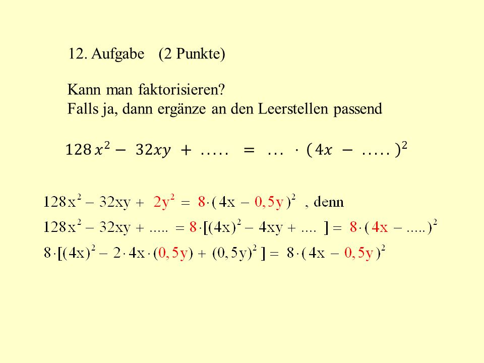 12. Aufgabe (2 Punkte) Kann man faktorisieren Falls ja, dann ergänze an den Leerstellen passend.