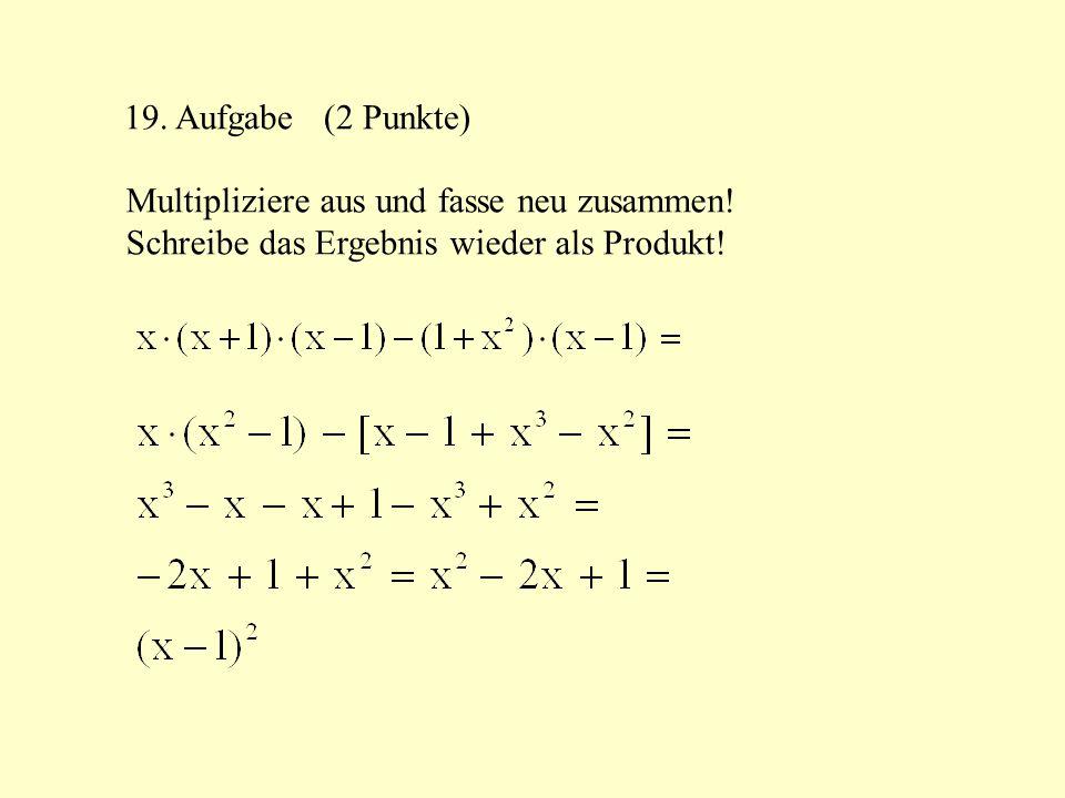 19. Aufgabe (2 Punkte) Multipliziere aus und fasse neu zusammen.