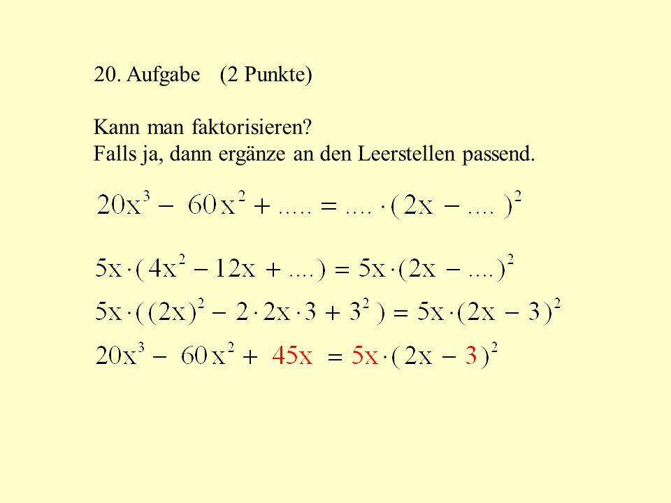 20. Aufgabe (2 Punkte) Kann man faktorisieren.