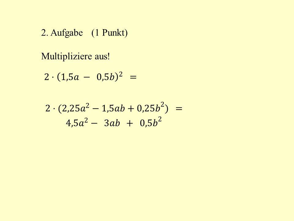 2. Aufgabe (1 Punkt) Multipliziere aus!