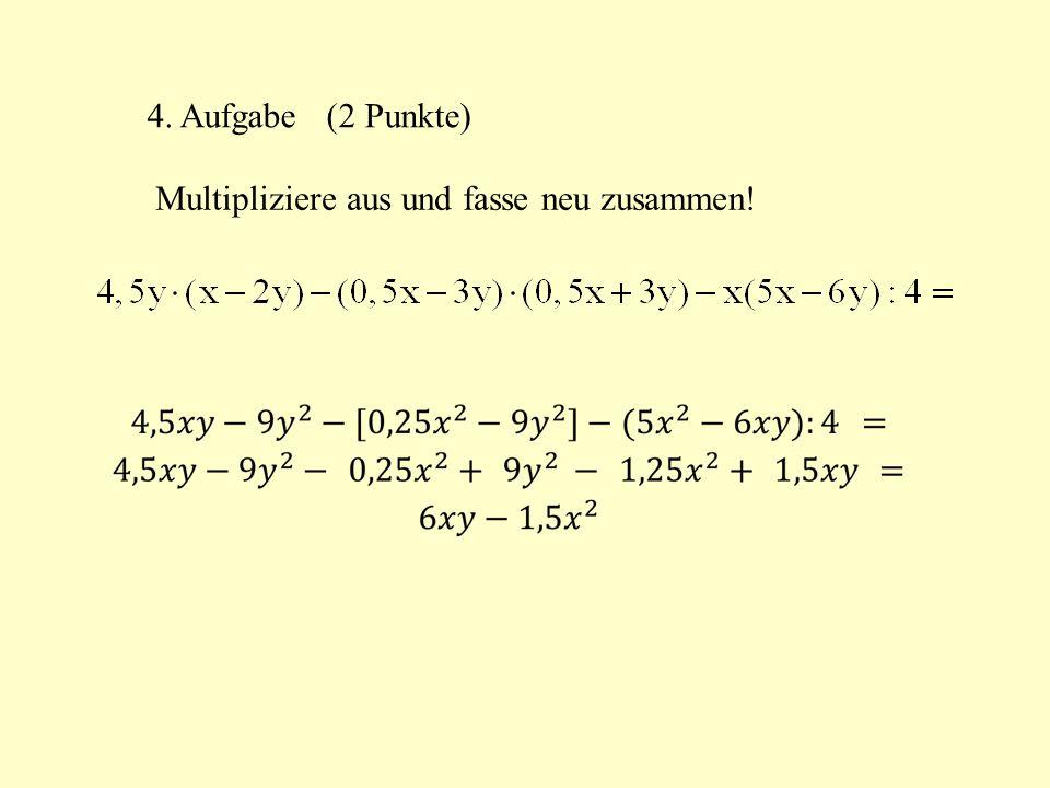 4. Aufgabe (2 Punkte) Multipliziere aus und fasse neu zusammen!