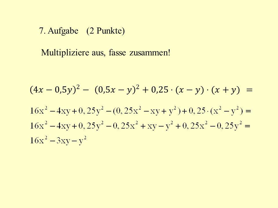 7. Aufgabe (2 Punkte) Multipliziere aus, fasse zusammen.