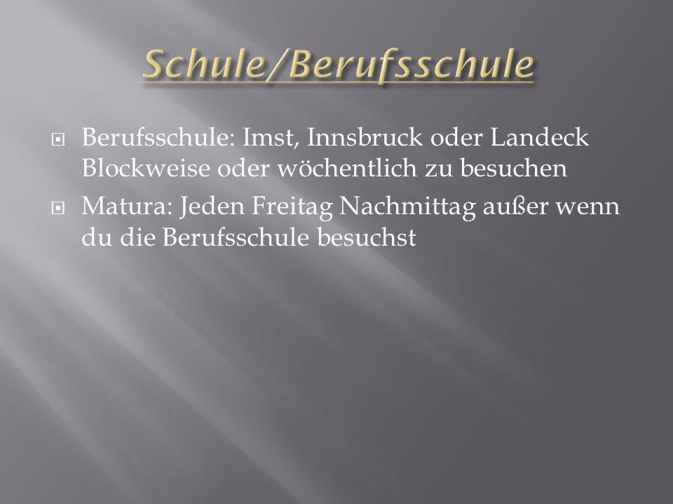 Schule/Berufsschule Berufsschule: Imst, Innsbruck oder Landeck Blockweise oder wöchentlich zu besuchen.