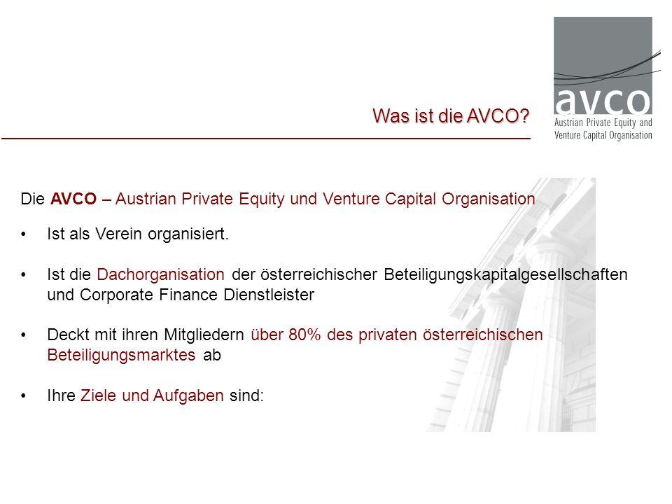 Was ist die AVCO Die AVCO – Austrian Private Equity und Venture Capital Organisation. Ist als Verein organisiert.