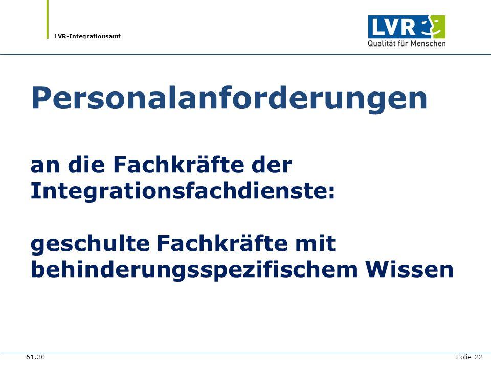 LVR-Integrationsamt Personalanforderungen an die Fachkräfte der Integrationsfachdienste: geschulte Fachkräfte mit behinderungsspezifischem Wissen.