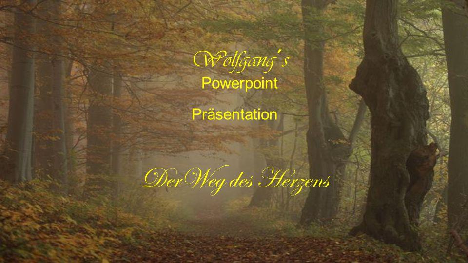 Wolfgang´s Powerpoint Präsentation DerWeg des Herzens