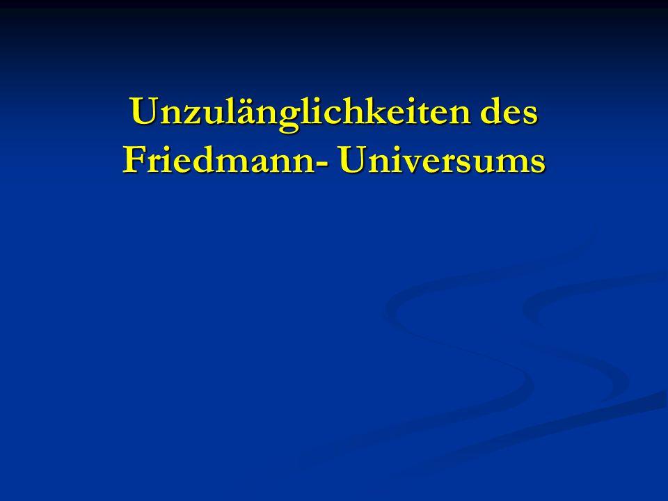 Unzulänglichkeiten des Friedmann- Universums