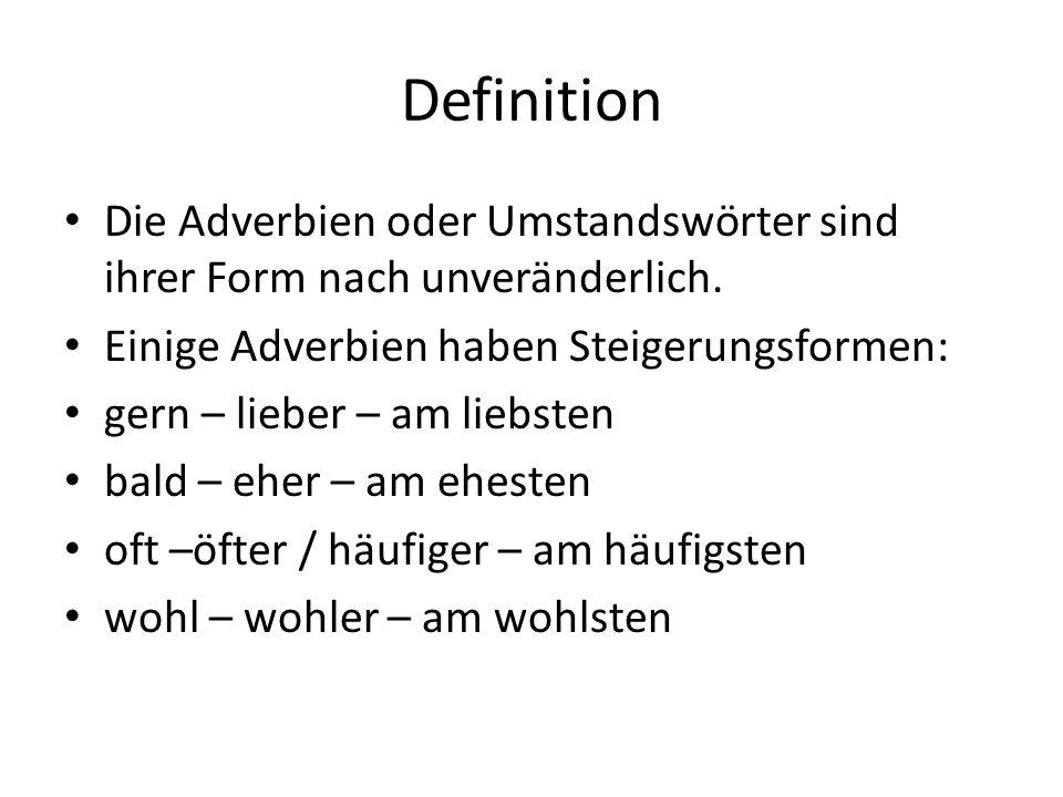 Definition Die Adverbien oder Umstandswörter sind ihrer Form nach unveränderlich. Einige Adverbien haben Steigerungsformen: