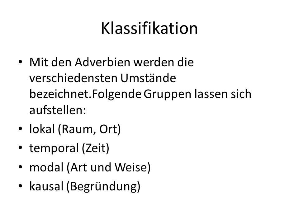 Klassifikation Mit den Adverbien werden die verschiedensten Umstände bezeichnet.Folgende Gruppen lassen sich aufstellen: