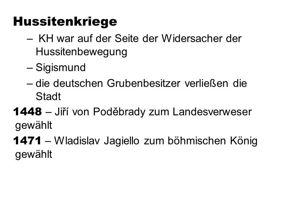Hussitenkriege KH war auf der Seite der Widersacher der Hussitenbewegung. Sigismund. die deutschen Grubenbesitzer verließen die Stadt.