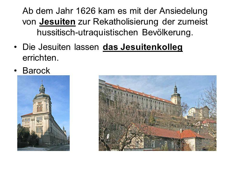 Ab dem Jahr 1626 kam es mit der Ansiedelung von Jesuiten zur Rekatholisierung der zumeist hussitisch-utraquistischen Bevölkerung.
