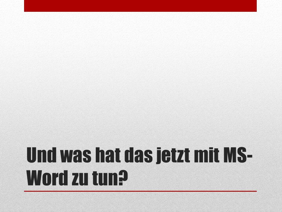 Und was hat das jetzt mit MS-Word zu tun