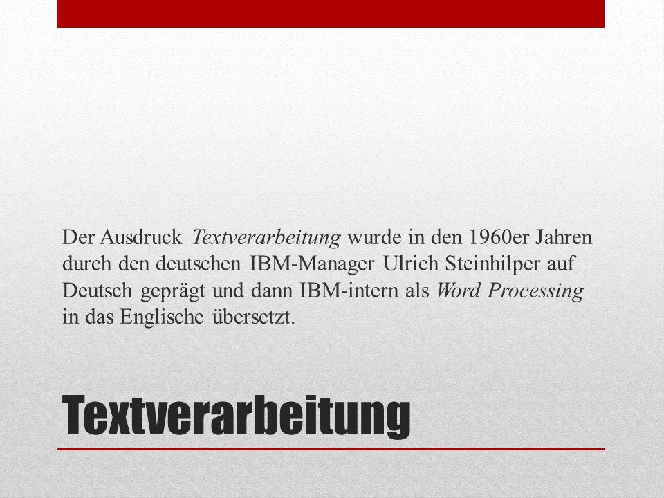 Der Ausdruck Textverarbeitung wurde in den 1960er Jahren durch den deutschen IBM-Manager Ulrich Steinhilper auf Deutsch geprägt und dann IBM-intern als Word Processing in das Englische übersetzt.