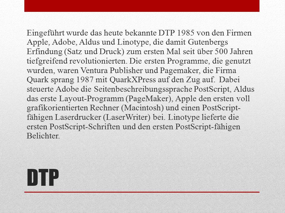 Eingeführt wurde das heute bekannte DTP 1985 von den Firmen Apple, Adobe, Aldus und Linotype, die damit Gutenbergs Erfindung (Satz und Druck) zum ersten Mal seit über 500 Jahren tiefgreifend revolutionierten. Die ersten Programme, die genutzt wurden, waren Ventura Publisher und Pagemaker, die Firma Quark sprang 1987 mit QuarkXPress auf den Zug auf. Dabei steuerte Adobe die Seitenbeschreibungssprache PostScript, Aldus das erste Layout-Programm (PageMaker), Apple den ersten voll grafikorientierten Rechner (Macintosh) und einen PostScript-fähigen Laserdrucker (LaserWriter) bei. Linotype lieferte die ersten PostScript-Schriften und den ersten PostScript-fähigen Belichter.