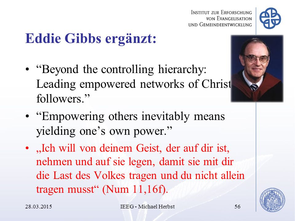 Eddie Gibbs ergänzt: Beyond the controlling hierarchy: Leading empowered networks of Christ followers.