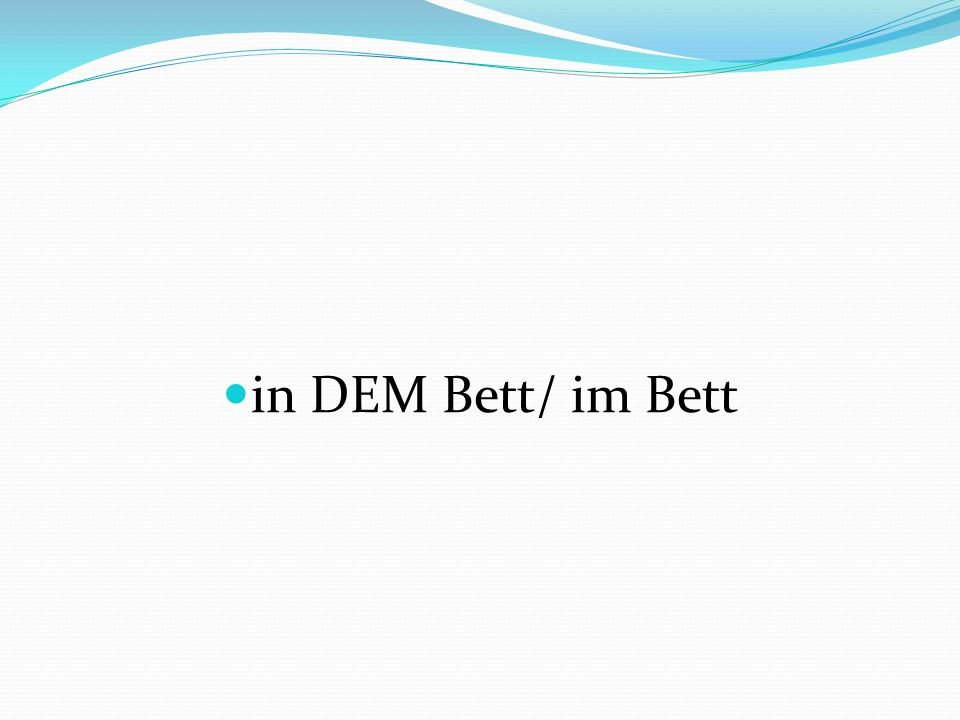 in DEM Bett/ im Bett