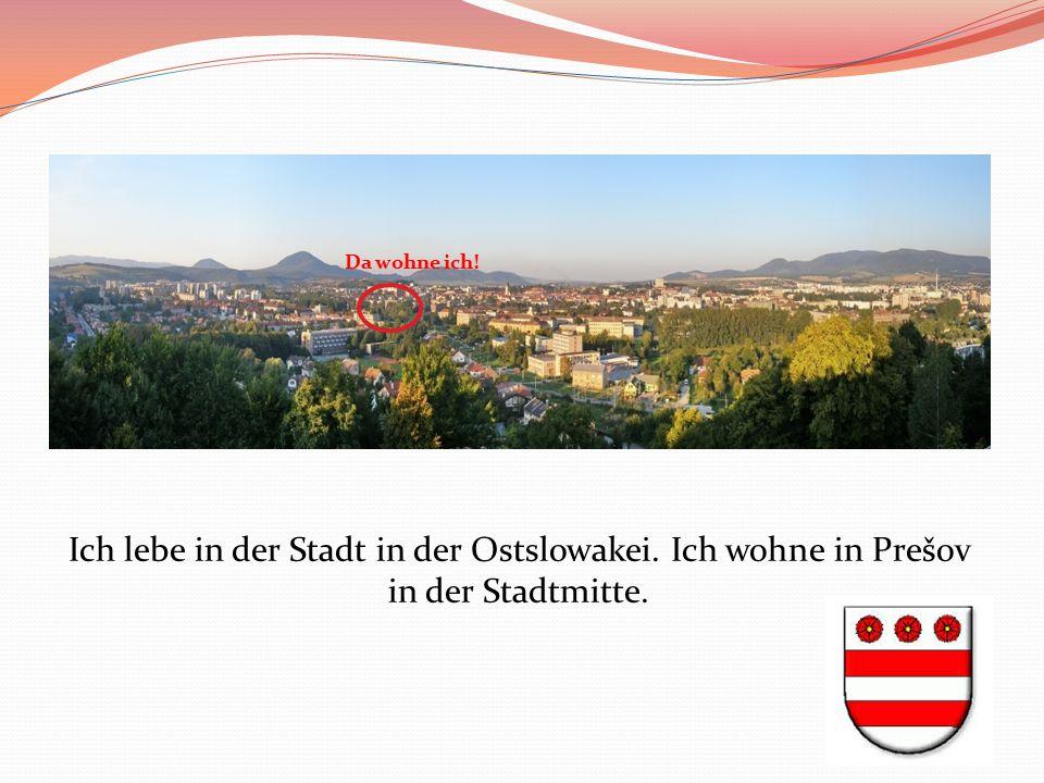 Da wohne ich! Ich lebe in der Stadt in der Ostslowakei. Ich wohne in Prešov in der Stadtmitte.