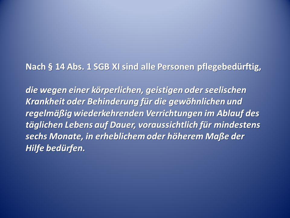 Nach § 14 Abs. 1 SGB XI sind alle Personen pflegebedürftig,