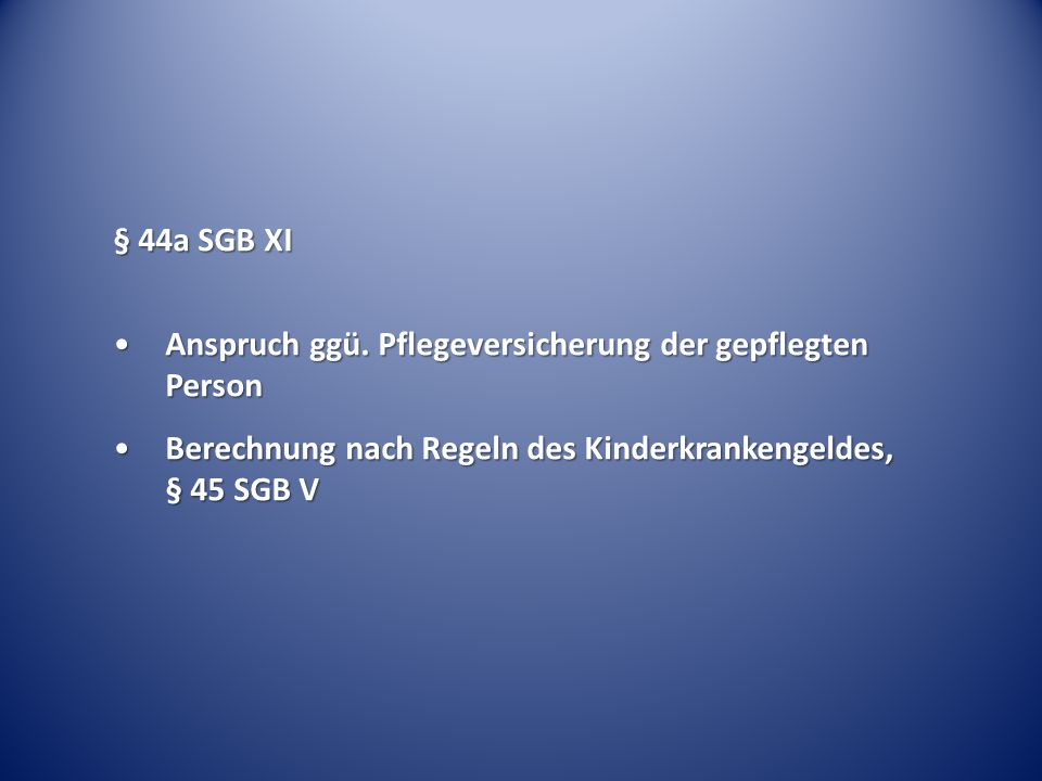 § 44a SGB XI Anspruch ggü. Pflegeversicherung der gepflegten Person.