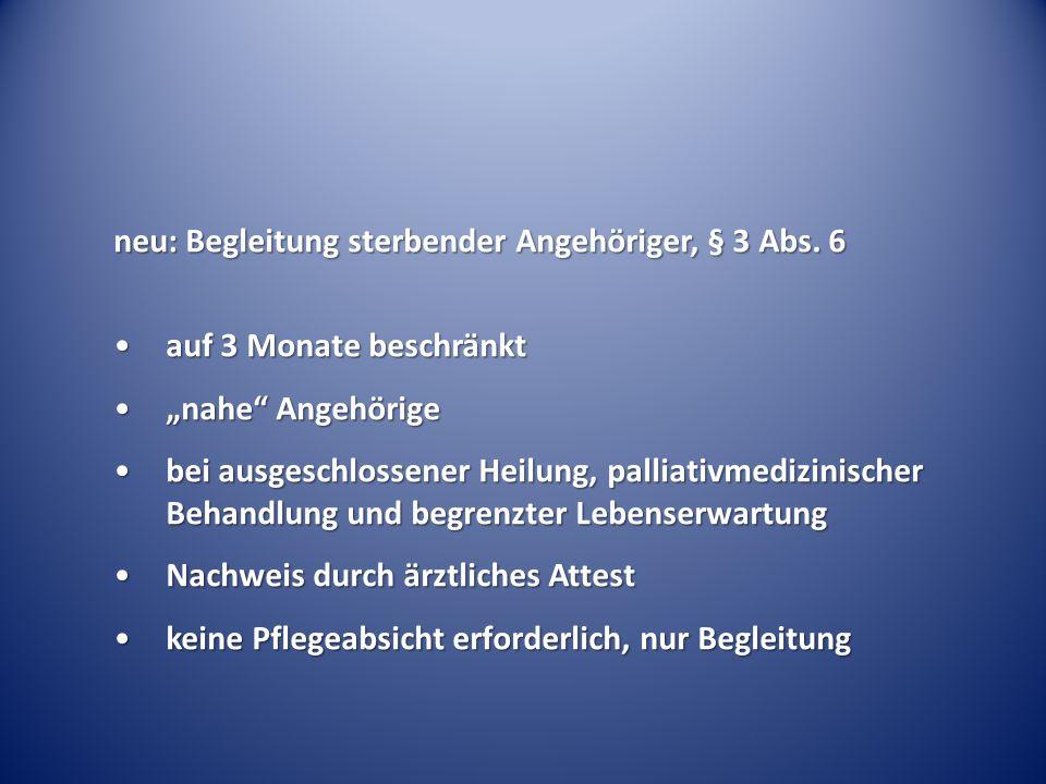 neu: Begleitung sterbender Angehöriger, § 3 Abs. 6